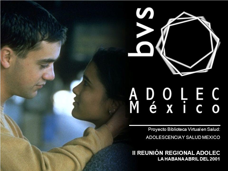 Proyecto Biblioteca Virtual en Salud: ADOLESCENCIA Y SALUD MEXICO II REUNIÓN REGIONAL ADOLEC LA HABANA ABRIL DEL 2001