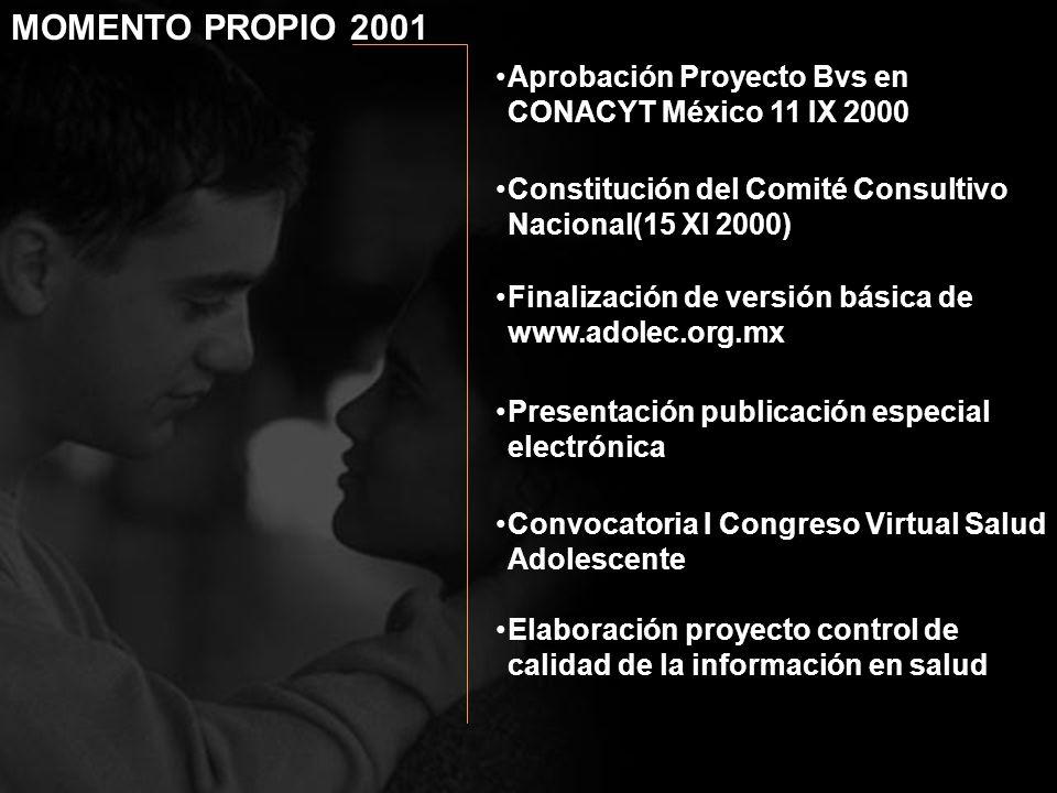 Constitución del Comité Consultivo Nacional(15 XI 2000) Aprobación Proyecto Bvs en CONACYT México 11 IX 2000 Finalización de versión básica de www.ado