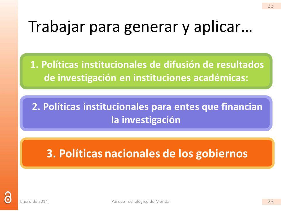 23 Trabajar para generar y aplicar… Enero de 2014Parque Tecnológico de Mérida 23 1. Políticas institucionales de difusión de resultados de investigaci