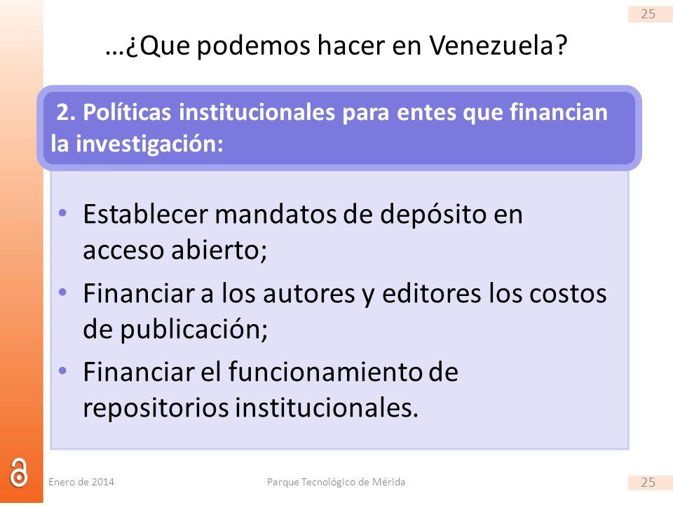 25 …¿Que podemos hacer en Venezuela? Establecer mandatos de depósito en acceso abierto; Financiar a los autores y editores los costos de publicación;