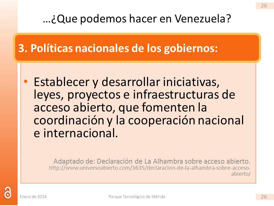26 …¿Que podemos hacer en Venezuela? Establecer y desarrollar iniciativas, leyes, proyectos e infraestructuras de acceso abierto, que fomenten la coor