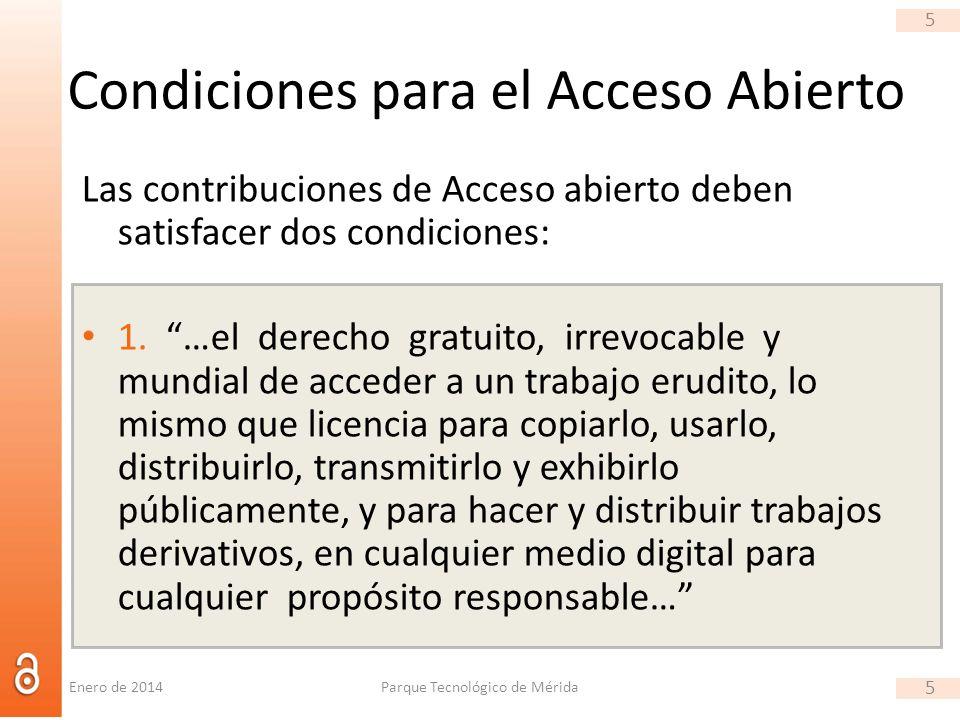 5 Condiciones para el Acceso Abierto Las contribuciones de Acceso abierto deben satisfacer dos condiciones: 1. …el derecho gratuito, irrevocable y mun