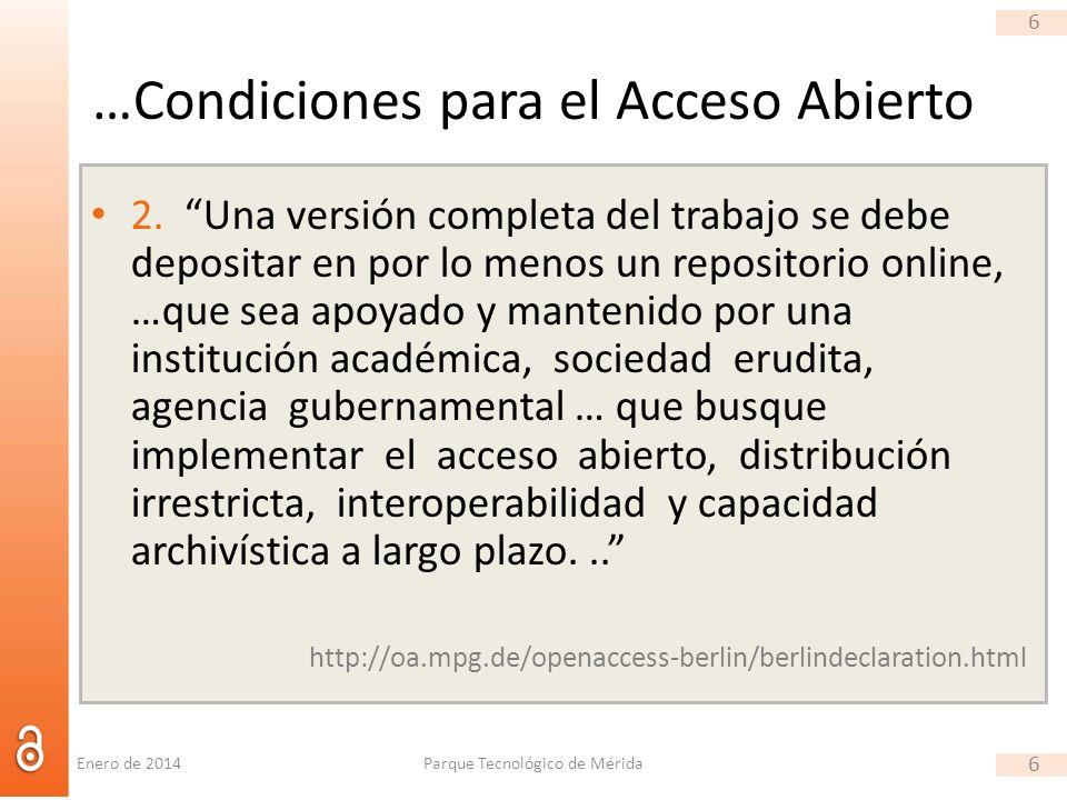 6 …Condiciones para el Acceso Abierto 2. Una versión completa del trabajo se debe depositar en por lo menos un repositorio online, …que sea apoyado y