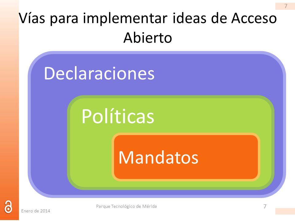 7 Vías para implementar ideas de Acceso Abierto 7 Parque Tecnológico de Mérida Declaraciones Políticas Mandatos Enero de 2014
