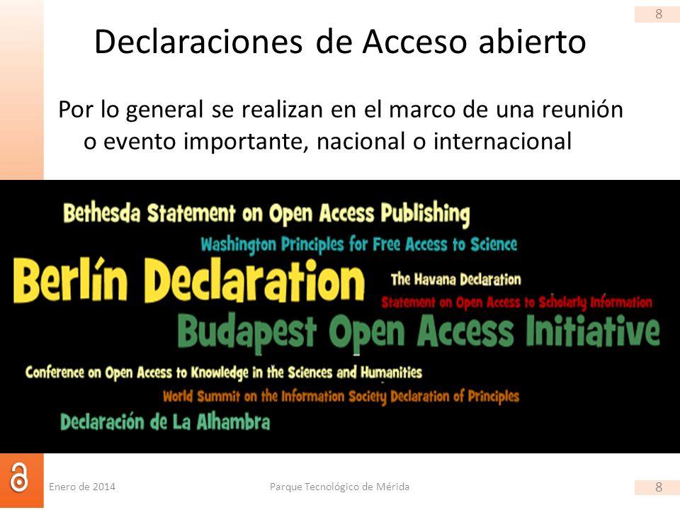 8 Declaraciones de Acceso abierto Por lo general se realizan en el marco de una reunión o evento importante, nacional o internacional http://oad.simmons.edu/oadwiki/Open_Access_Statements Parque Tecnológico de Mérida 8 Enero de 2014