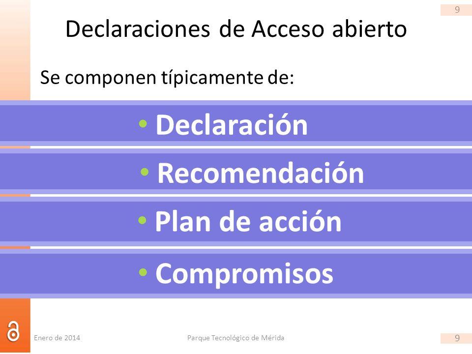 9 Declaraciones de Acceso abierto Se componen típicamente de: Parque Tecnológico de Mérida 9 Declaración Recomendación Compromisos Plan de acción Enero de 2014