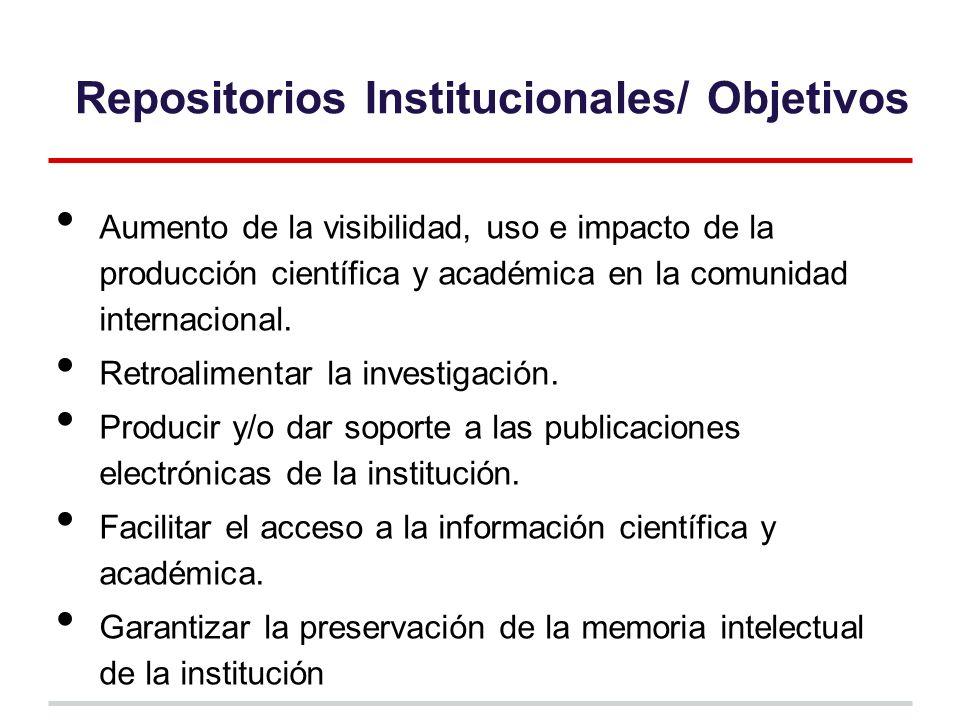 Repositorios Institucionales/ Objetivos Aumento de la visibilidad, uso e impacto de la producción científica y académica en la comunidad internacional.