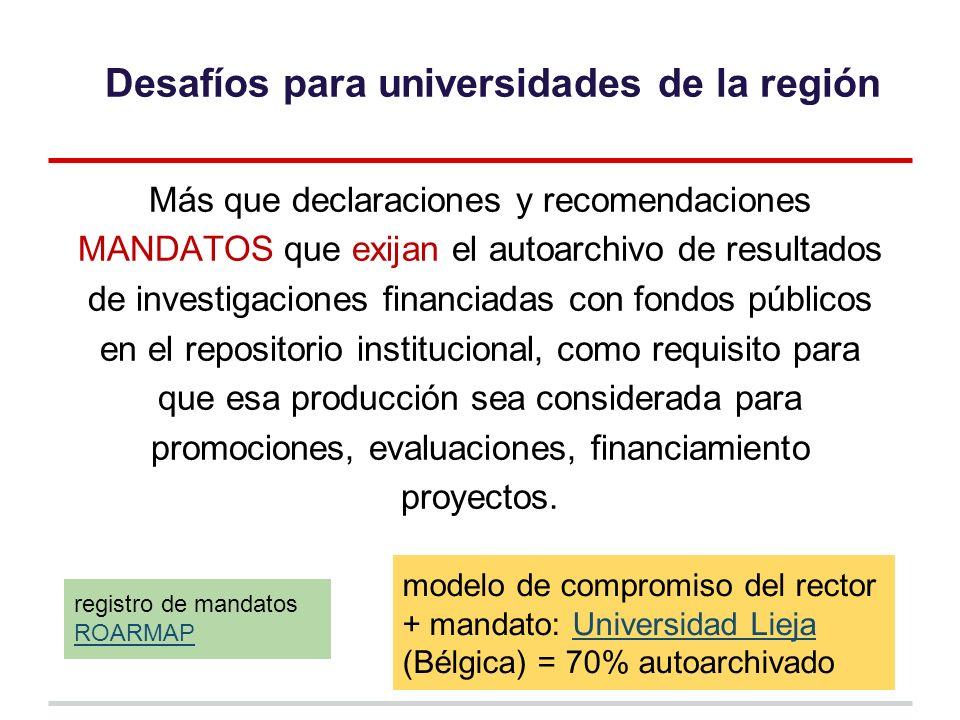 Más que declaraciones y recomendaciones MANDATOS que exijan el autoarchivo de resultados de investigaciones financiadas con fondos públicos en el repositorio institucional, como requisito para que esa producción sea considerada para promociones, evaluaciones, financiamiento proyectos.