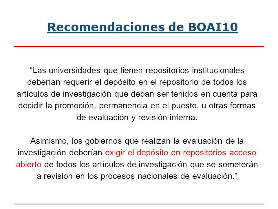 Recomendaciones de BOAI10 Las universidades que tienen repositorios institucionales deberían requerir el depósito en el repositorio de todos los artículos de investigación que deban ser tenidos en cuenta para decidir la promoción, permanencia en el puesto, u otras formas de evaluación y revisión interna.