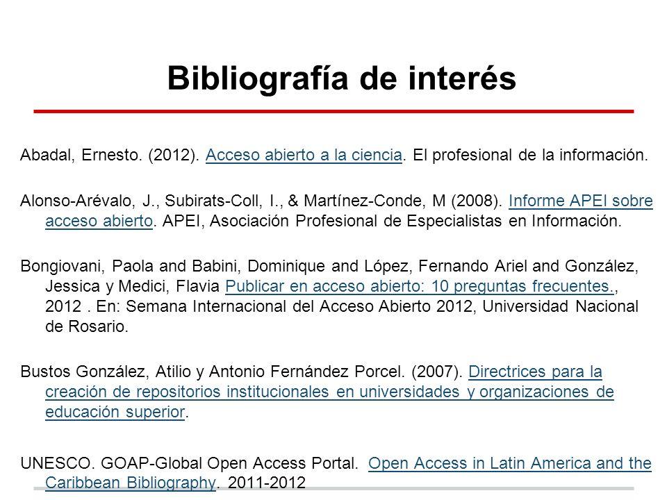 Bibliografía de interés Abadal, Ernesto. (2012). Acceso abierto a la ciencia.