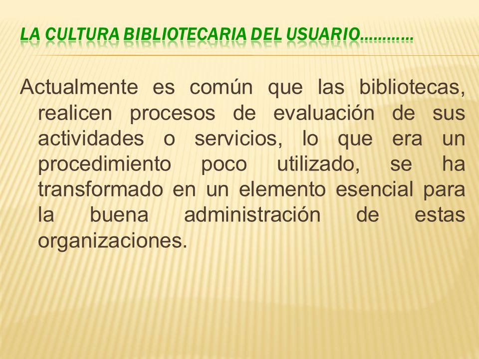 Actualmente es común que las bibliotecas, realicen procesos de evaluación de sus actividades o servicios, lo que era un procedimiento poco utilizado,