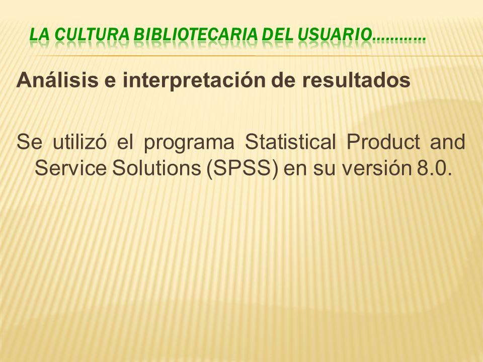 Análisis e interpretación de resultados Se utilizó el programa Statistical Product and Service Solutions (SPSS) en su versión 8.0.