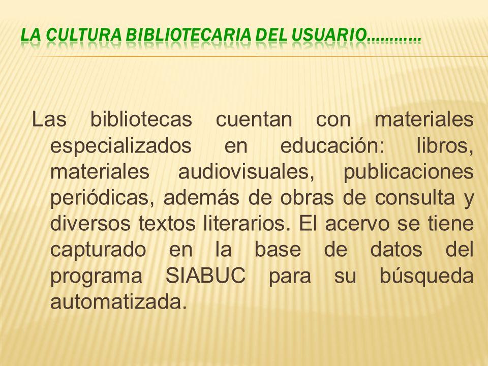 Las bibliotecas cuentan con materiales especializados en educación: libros, materiales audiovisuales, publicaciones periódicas, además de obras de con