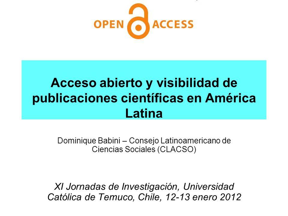 Acceso abierto y visibilidad de publicaciones científicas en América Latina Dominique Babini – Consejo Latinoamericano de Ciencias Sociales (CLACSO) X