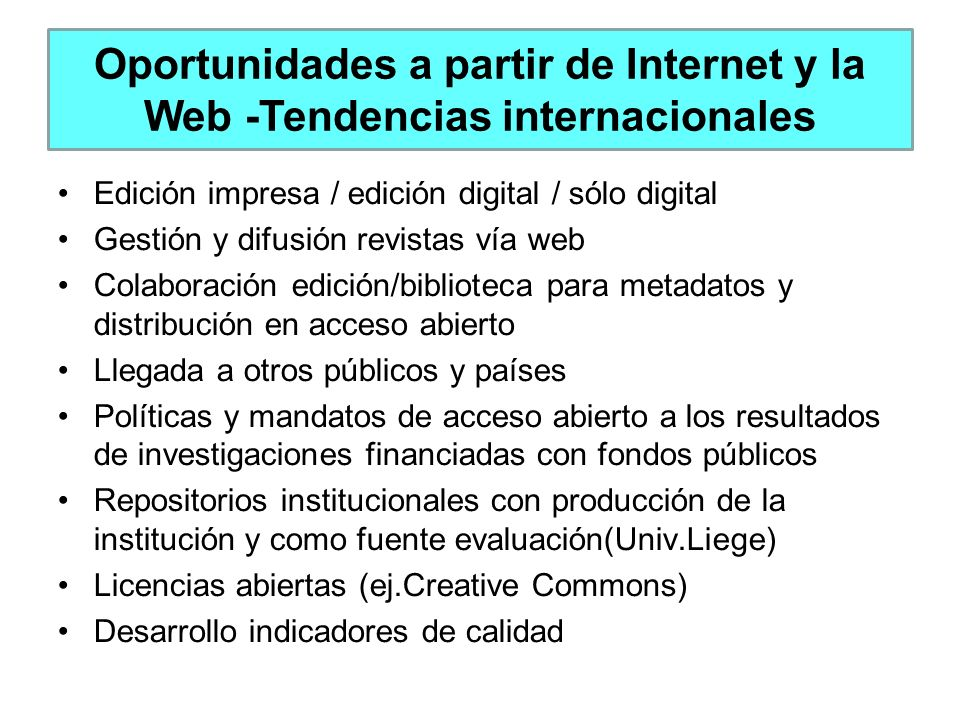 Oportunidades a partir de Internet y la Web -Tendencias internacionales Edición impresa / edición digital / sólo digital Gestión y difusión revistas v