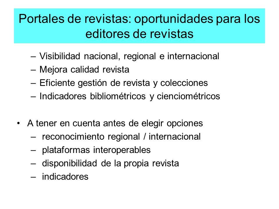 Portales de revistas: oportunidades para los editores de revistas –Visibilidad nacional, regional e internacional –Mejora calidad revista –Eficiente g