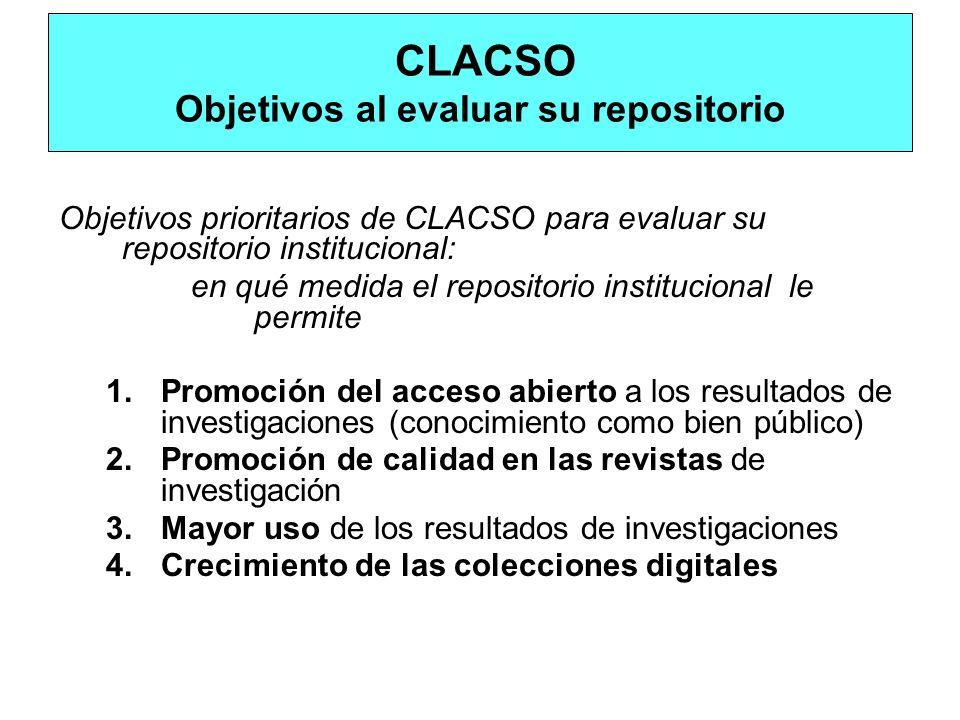 CLACSO Objetivos al evaluar su repositorio Objetivos prioritarios de CLACSO para evaluar su repositorio institucional: en qué medida el repositorio in