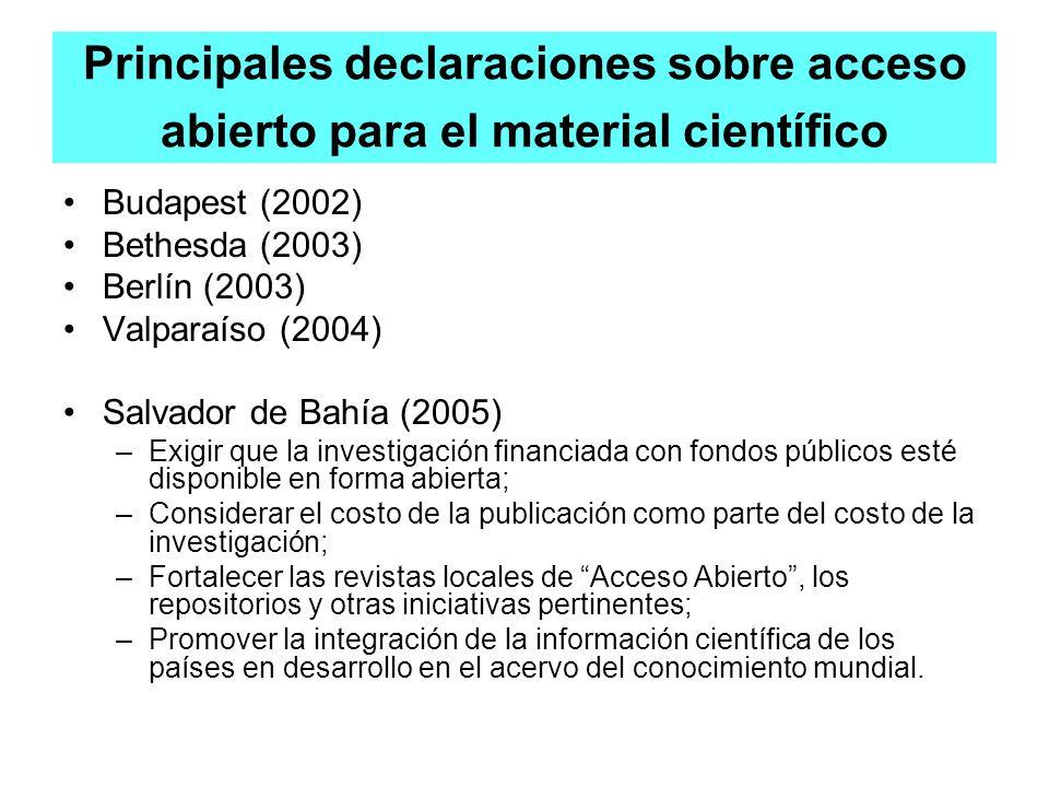 Principales declaraciones sobre acceso abierto para el material científico Budapest (2002) Bethesda (2003) Berlín (2003) Valparaíso (2004) Salvador de