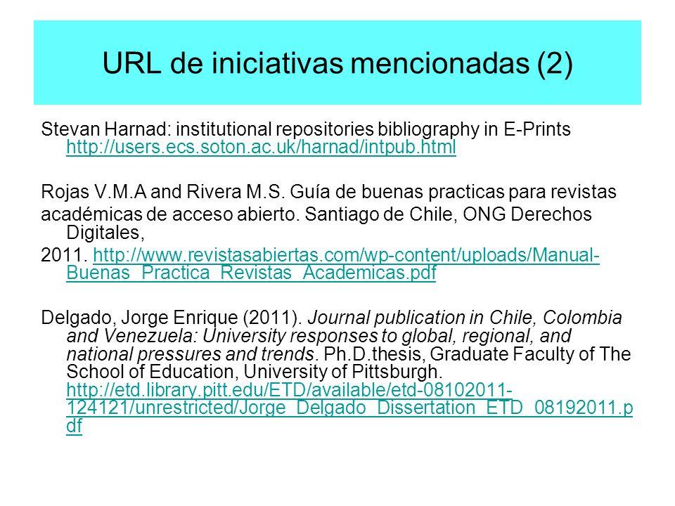 URL de iniciativas mencionadas (2) Stevan Harnad: institutional repositories bibliography in E-Prints http://users.ecs.soton.ac.uk/harnad/intpub.html