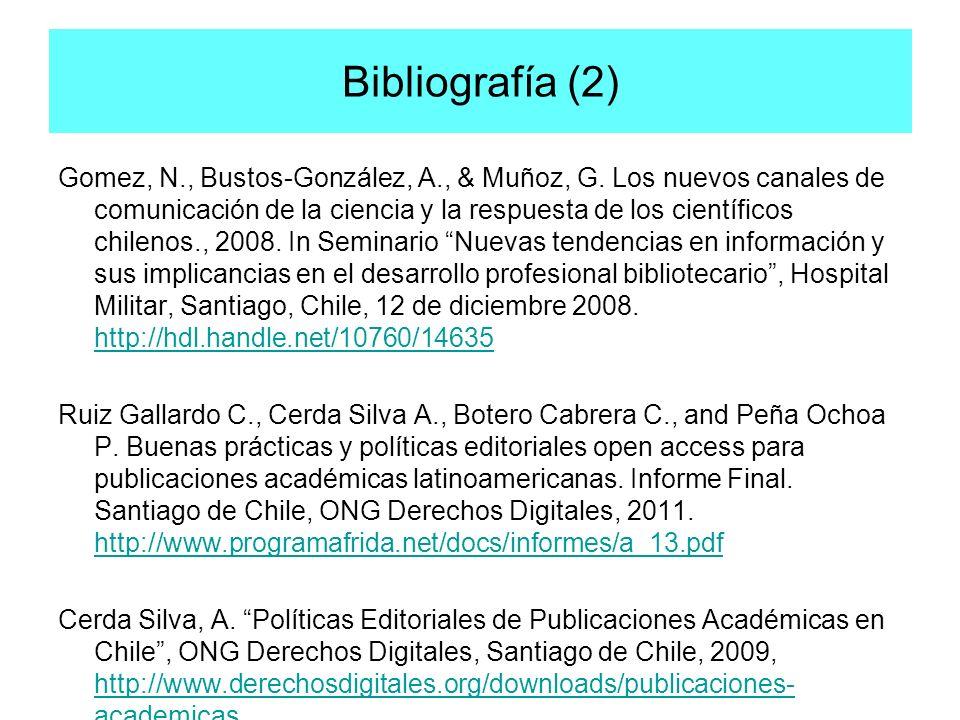 Bibliografía (2) Gomez, N., Bustos-González, A., & Muñoz, G. Los nuevos canales de comunicación de la ciencia y la respuesta de los científicos chilen