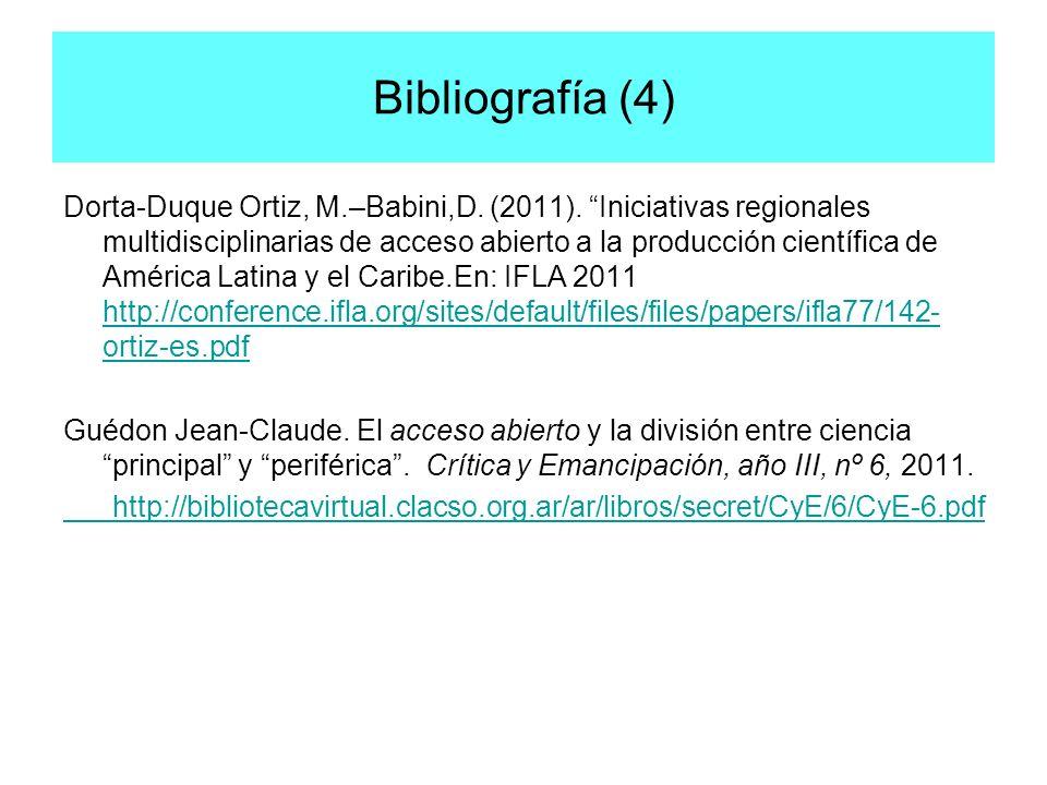 Bibliografía (4) Dorta-Duque Ortiz, M.–Babini,D. (2011). Iniciativas regionales multidisciplinarias de acceso abierto a la producción científica de Am