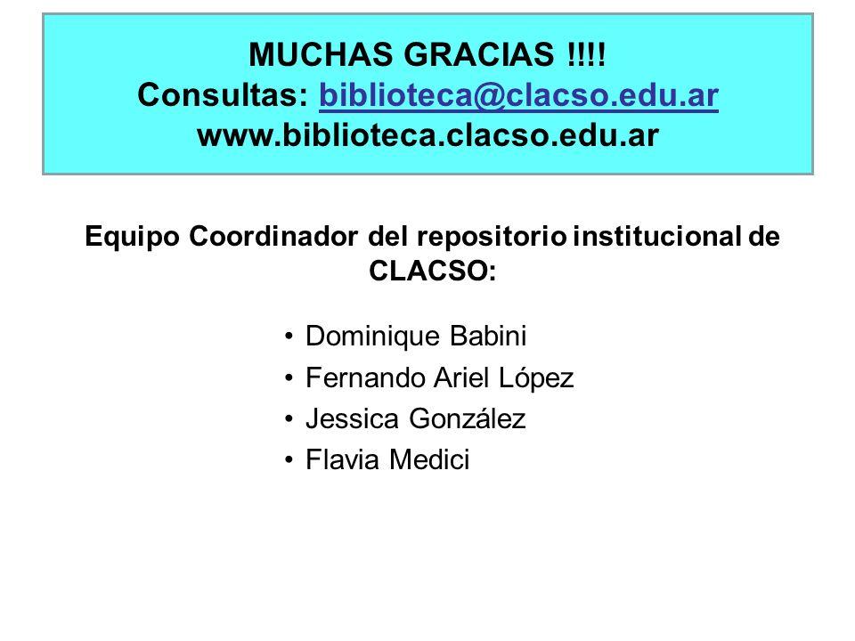 MUCHAS GRACIAS !!!! Consultas: biblioteca@clacso.edu.ar www.biblioteca.clacso.edu.ar Equipo Coordinador del repositorio institucional de CLACSO: Domin