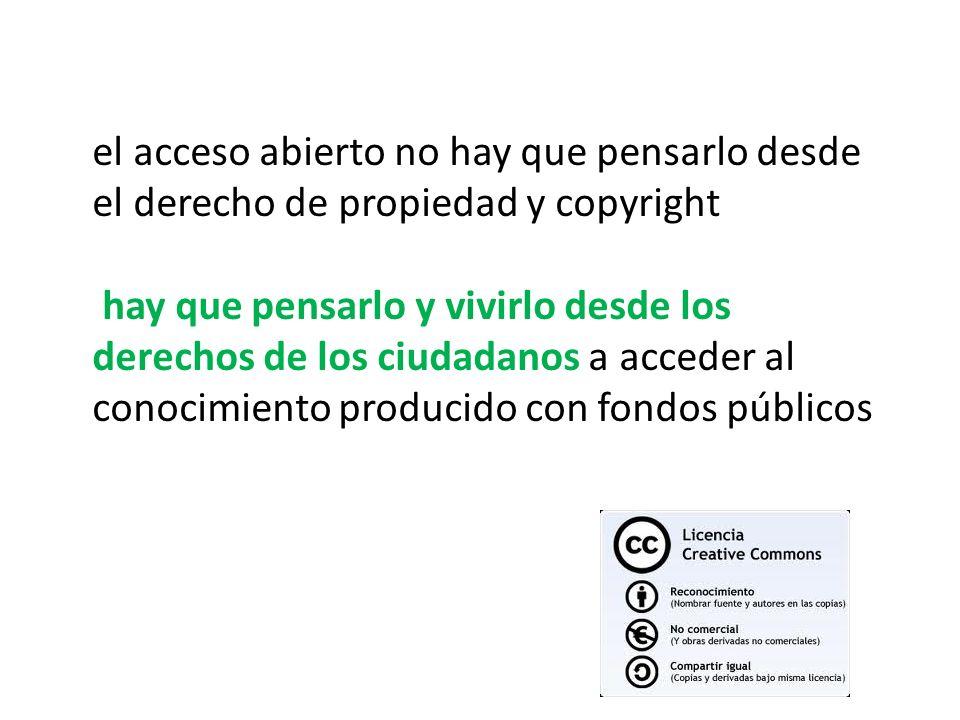 el acceso abierto no hay que pensarlo desde el derecho de propiedad y copyright hay que pensarlo y vivirlo desde los derechos de los ciudadanos a acce