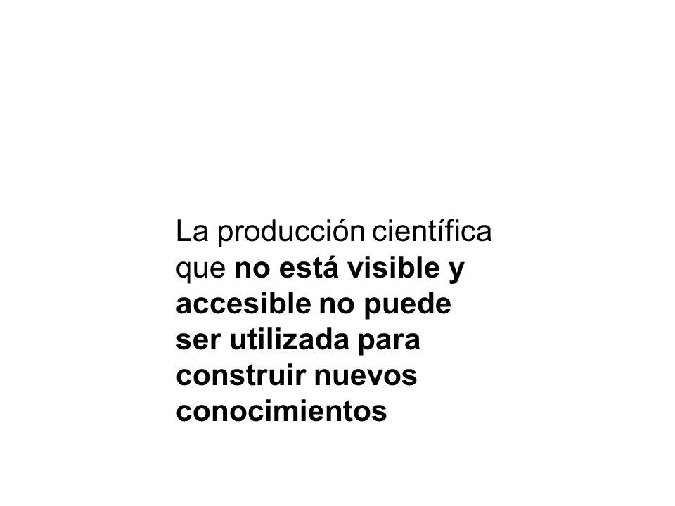 La producción científica que no está visible y accesible no puede ser utilizada para construir nuevos conocimientos