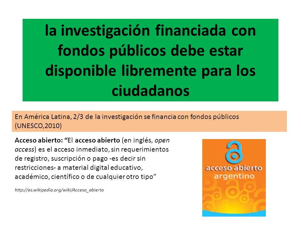la investigación financiada con fondos públicos debe estar disponible libremente para los ciudadanos Acceso abierto: El acceso abierto (en inglés, ope