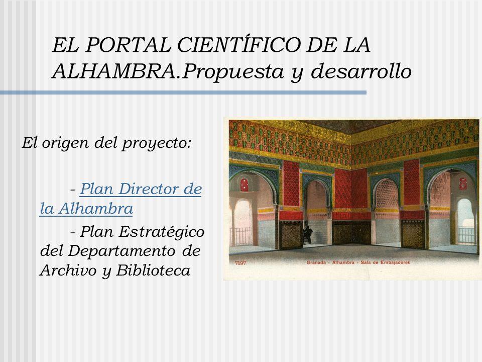 EL PORTAL CIENTÍFICO DE LA ALHAMBRA.Propuesta y desarrollo El origen del proyecto: - Plan Director de la AlhambraPlan Director de la Alhambra - Plan Estratégico del Departamento de Archivo y Biblioteca