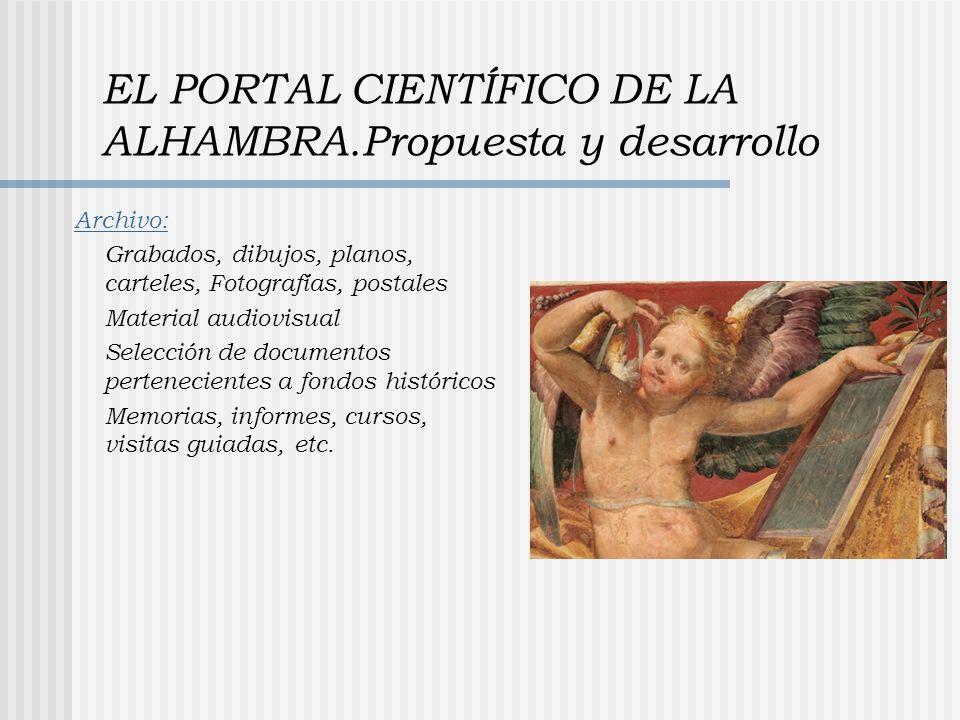 EL PORTAL CIENTÍFICO DE LA ALHAMBRA.Propuesta y desarrollo Archivo: Grabados, dibujos, planos, carteles, Fotografías, postales Material audiovisual Se
