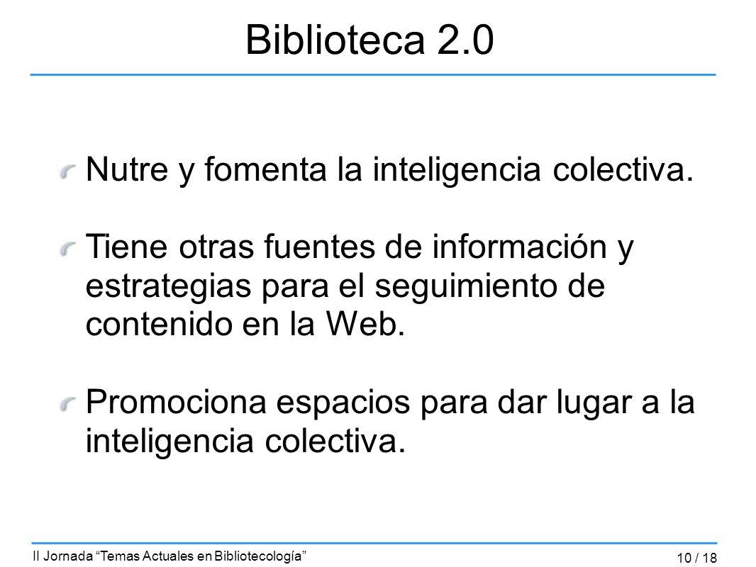 Nutre y fomenta la inteligencia colectiva. Tiene otras fuentes de información y estrategias para el seguimiento de contenido en la Web. Promociona esp