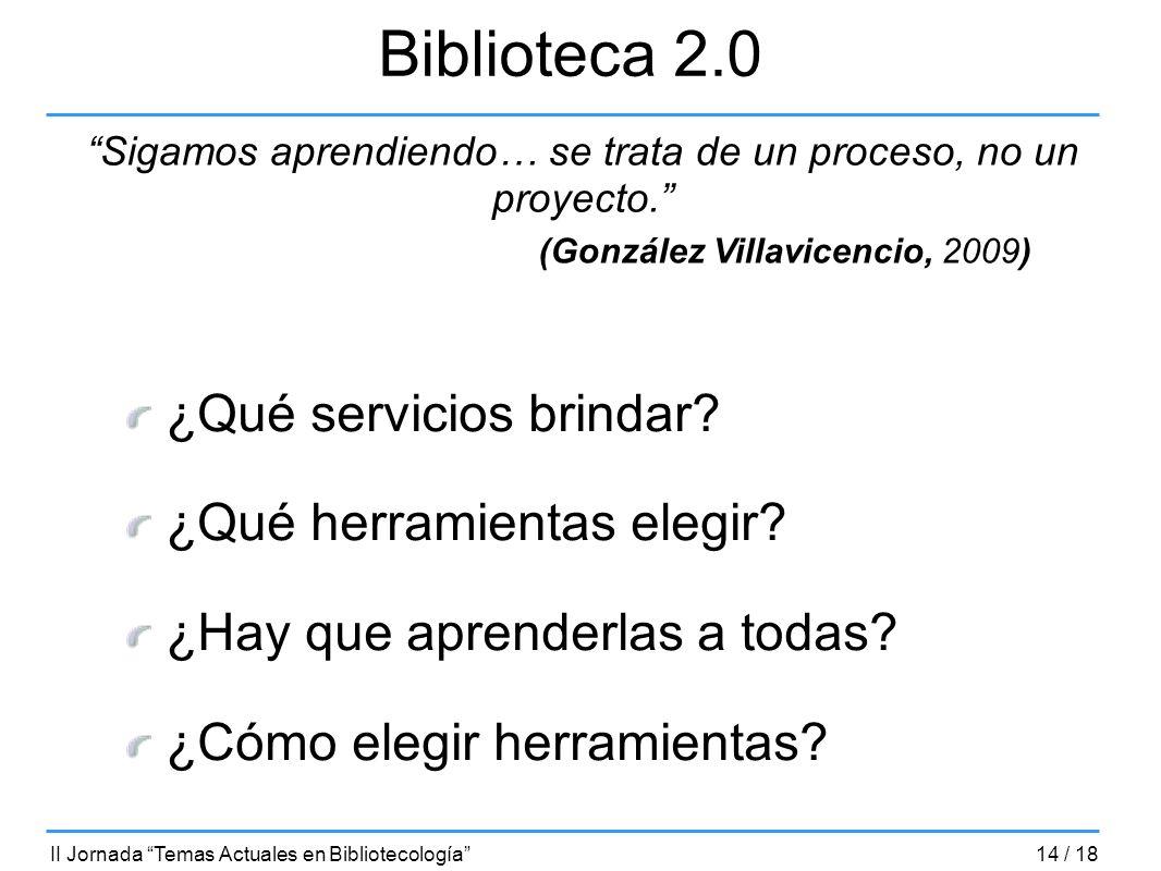 ¿Qué servicios brindar? ¿Qué herramientas elegir? ¿Hay que aprenderlas a todas? ¿Cómo elegir herramientas? Biblioteca 2.0 Sigamos aprendiendo… se trat