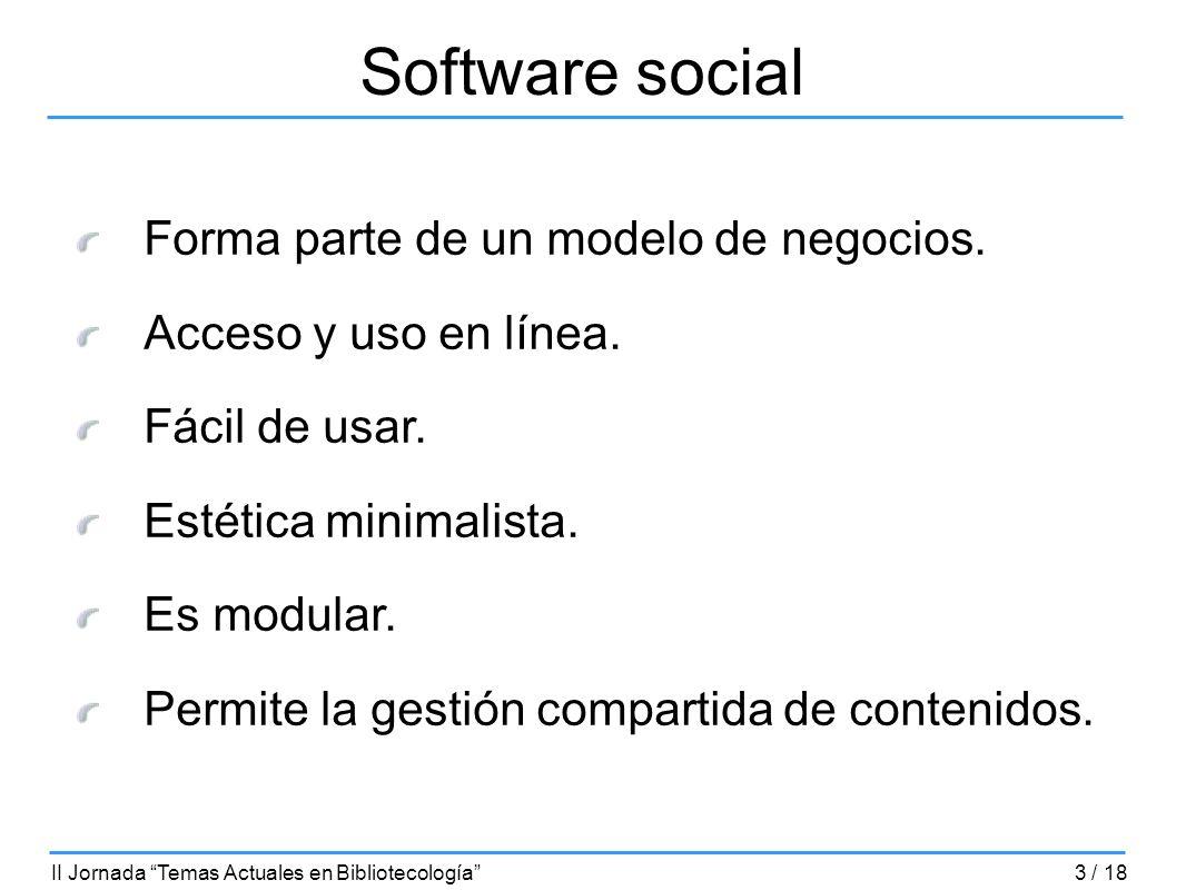 Software social Forma parte de un modelo de negocios. Acceso y uso en línea. Fácil de usar. Estética minimalista. Es modular. Permite la gestión compa
