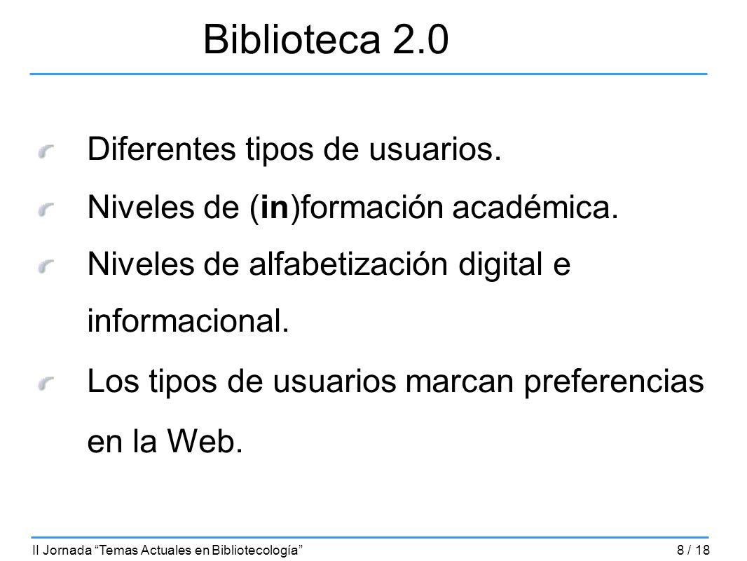 Biblioteca 2.0 Diferentes tipos de usuarios. Niveles de (in)formación académica. Niveles de alfabetización digital e informacional. Los tipos de usuar