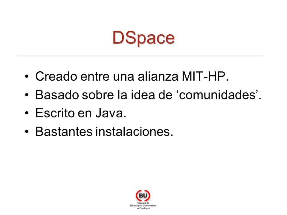 DSpace Creado entre una alianza MIT-HP. Basado sobre la idea de comunidades. Escrito en Java. Bastantes instalaciones.