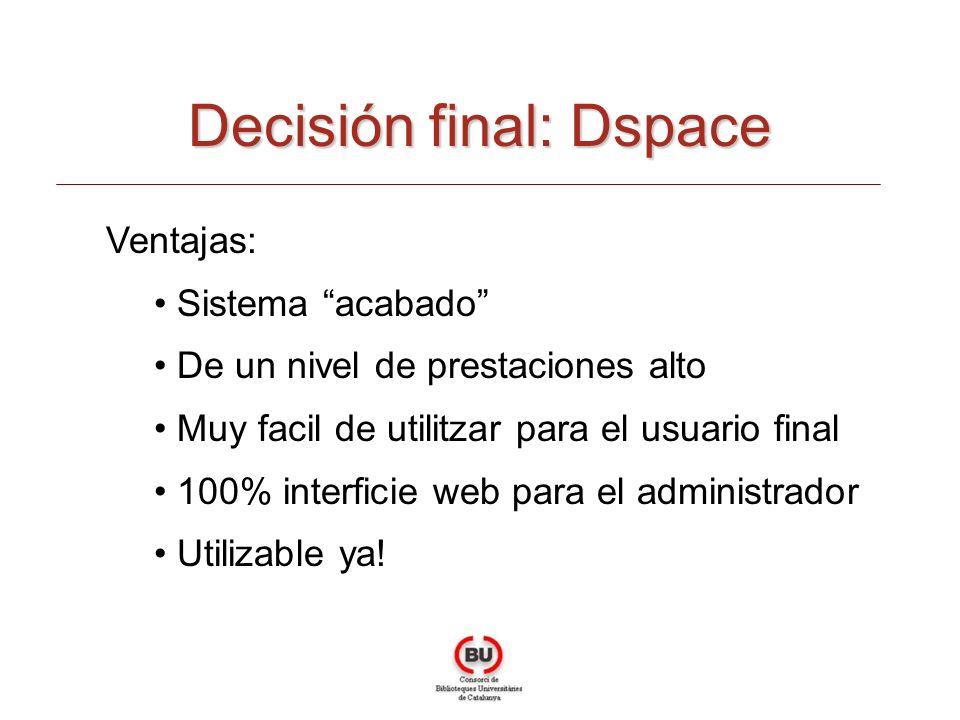 Decisión final: Dspace Ventajas: Sistema acabado De un nivel de prestaciones alto Muy facil de utilitzar para el usuario final 100% interficie web par