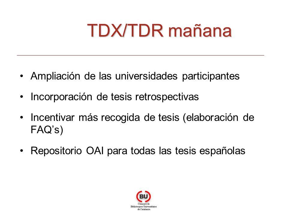 Ampliación de las universidades participantes Incorporación de tesis retrospectivas Incentivar más recogida de tesis (elaboración de FAQs) Repositorio OAI para todas las tesis españolas TDX/TDR mañana