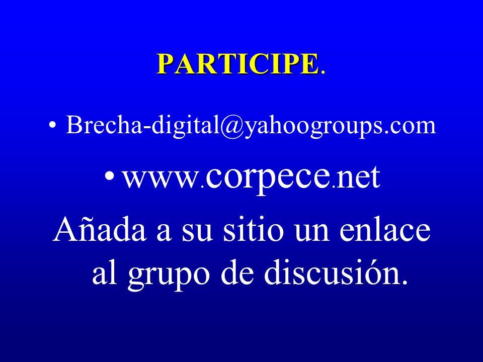 PARTICIPE PARTICIPE. Brecha-digital@yahoogroups.com www. corpece. net Añada a su sitio un enlace al grupo de discusión.