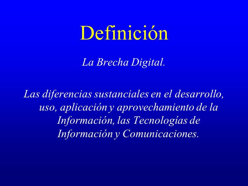 Definición La Brecha Digital. Las diferencias sustanciales en el desarrollo, uso, aplicación y aprovechamiento de la Información, las Tecnologías de I