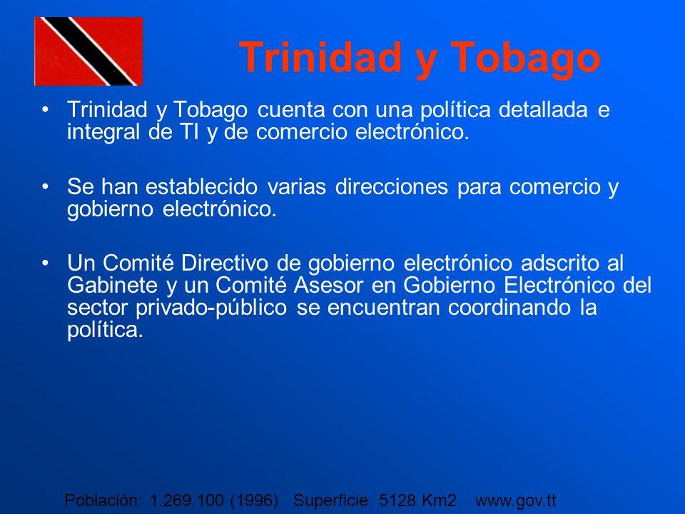 Trinidad y Tobago Trinidad y Tobago cuenta con una política detallada e integral de TI y de comercio electrónico. Se han establecido varias direccione
