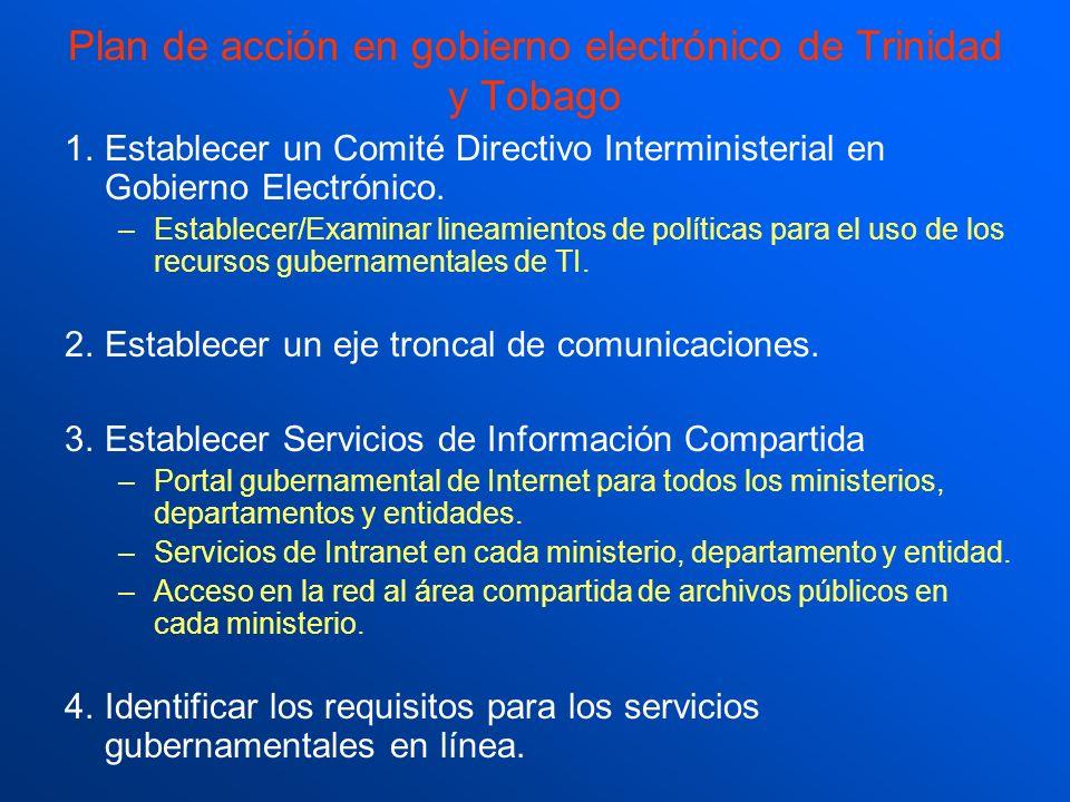 Plan de acción en gobierno electrónico de Trinidad y Tobago 1.Establecer un Comité Directivo Interministerial en Gobierno Electrónico. –Establecer/Exa