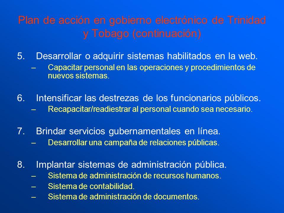 Plan de acción en gobierno electrónico de Trinidad y Tobago (continuación) 5.Desarrollar o adquirir sistemas habilitados en la web. –Capacitar persona