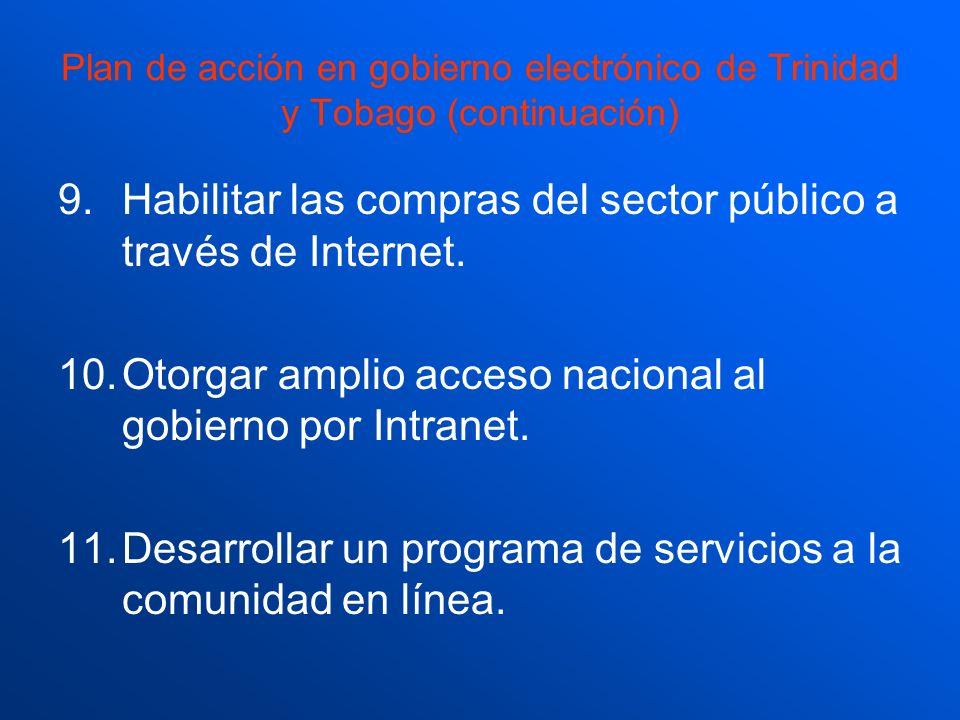 Plan de acción en gobierno electrónico de Trinidad y Tobago (continuación) 9.Habilitar las compras del sector público a través de Internet. 10.Otorgar