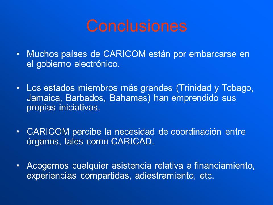 Conclusiones Muchos países de CARICOM están por embarcarse en el gobierno electrónico. Los estados miembros más grandes (Trinidad y Tobago, Jamaica, B
