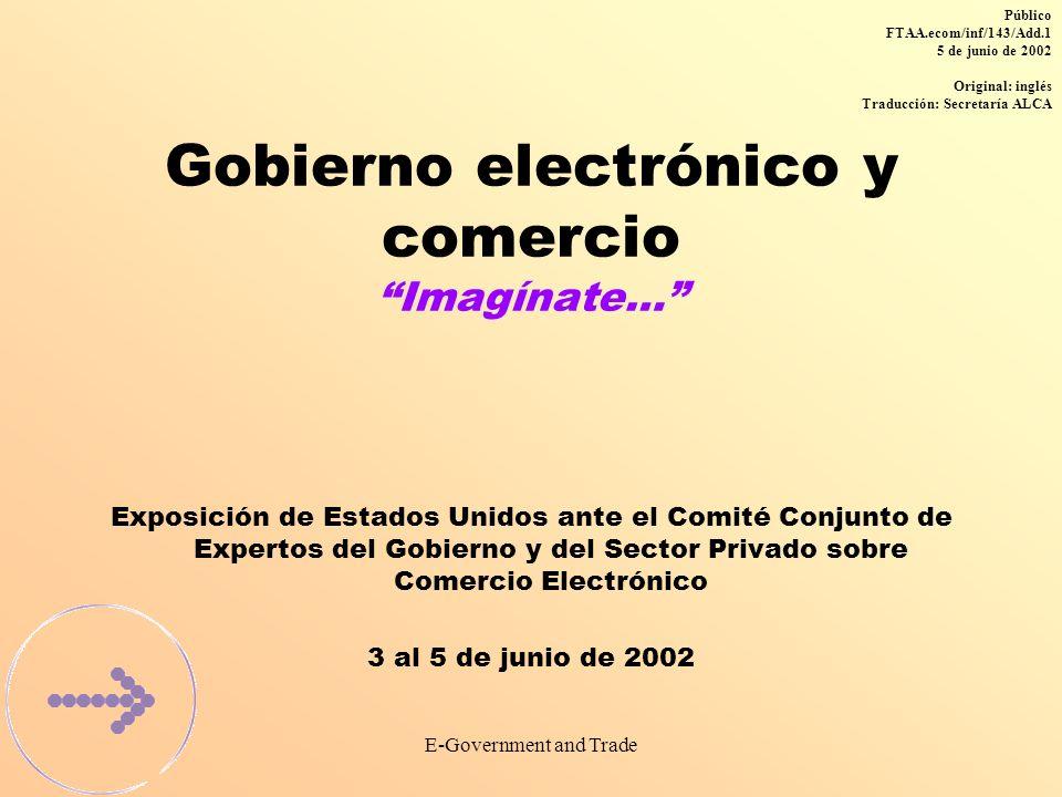 E-Government and Trade Los gobiernos reconocen la promesa que alberga el gobierno electrónico Mejor suministro de servicios gubernamentales y eficacia administrativa.