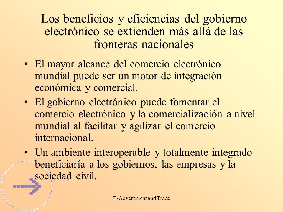 E-Government and Trade Los beneficios y eficiencias del gobierno electrónico se extienden más allá de las fronteras nacionales El mayor alcance del comercio electrónico mundial puede ser un motor de integración económica y comercial.