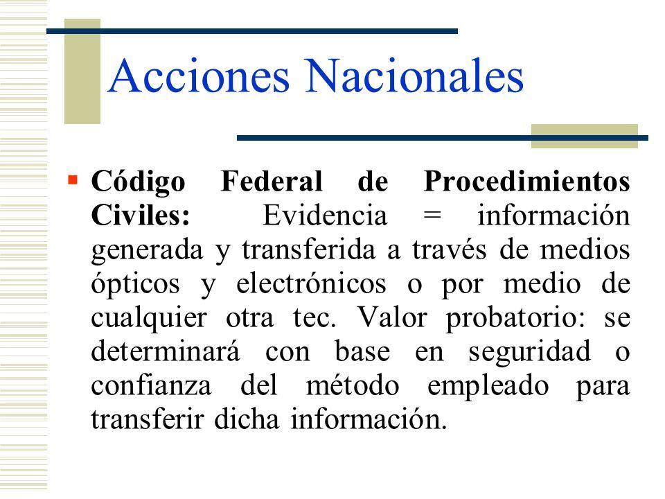Acciones Nacionales Código Federal de Procedimientos Civiles: Evidencia = información generada y transferida a través de medios ópticos y electrónicos