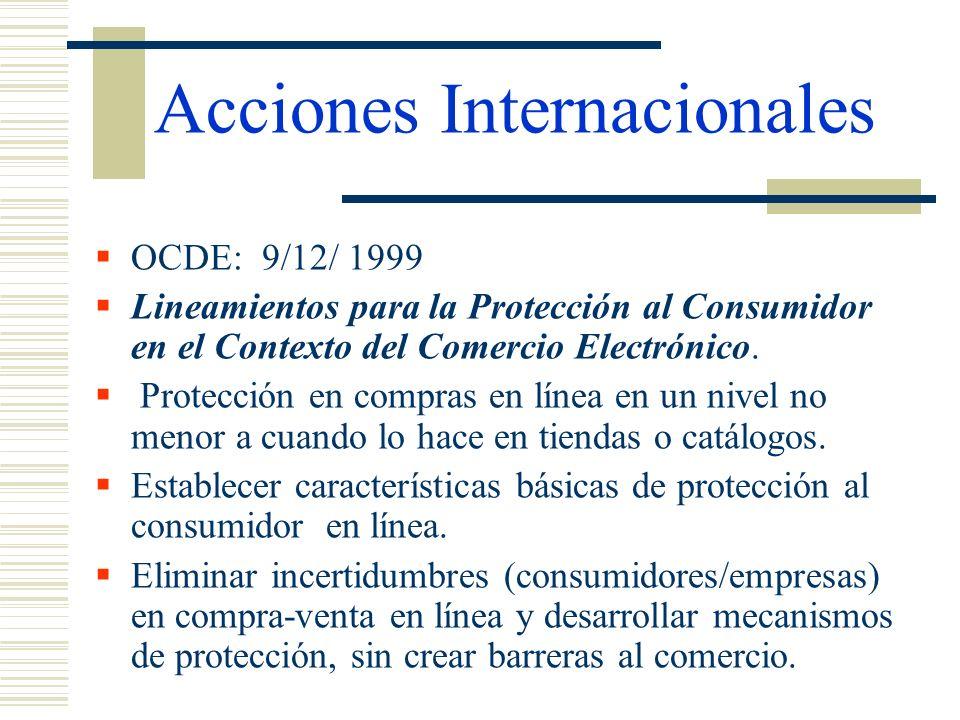 Acciones Internacionales OCDE: 9/12/ 1999 Lineamientos para la Protección al Consumidor en el Contexto del Comercio Electrónico. Protección en compras