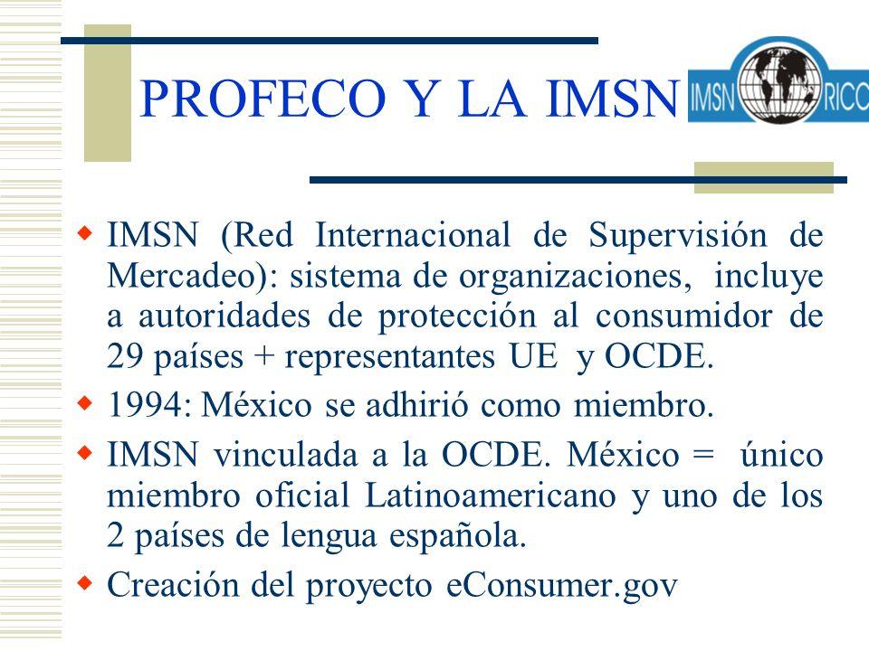 PROFECO Y LA IMSN IMSN (Red Internacional de Supervisión de Mercadeo): sistema de organizaciones, incluye a autoridades de protección al consumidor de